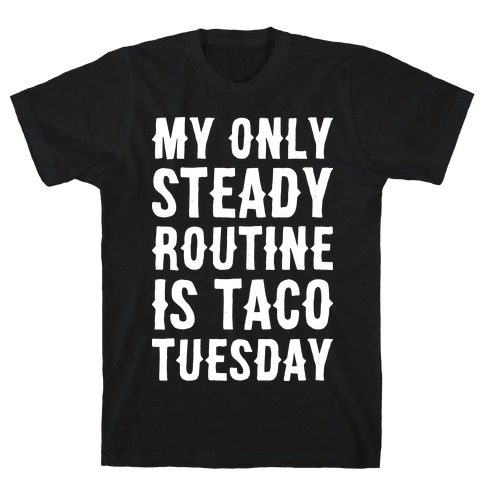 My Only Steady Routine Is Taco Tuesday T-Shirt
