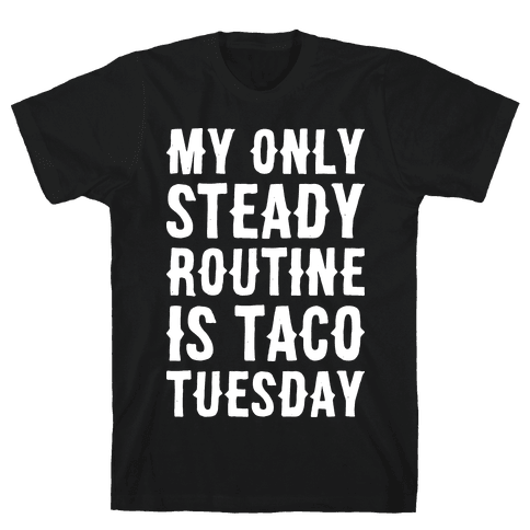 My Only Steady Routine Is Taco Tuesday Mens T-Shirt
