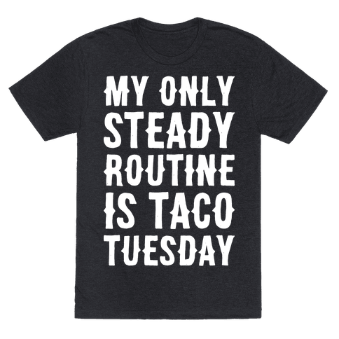 My Only Steady Routine Is Taco Tuesday