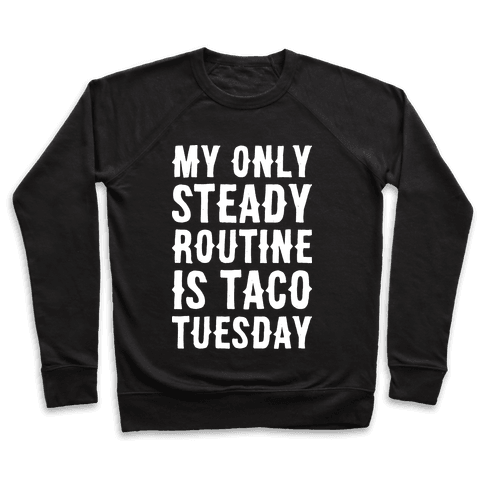 My Only Steady Routine Is Taco Tuesday Pullover