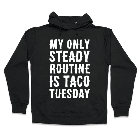 My Only Steady Routine Is Taco Tuesday Hooded Sweatshirt