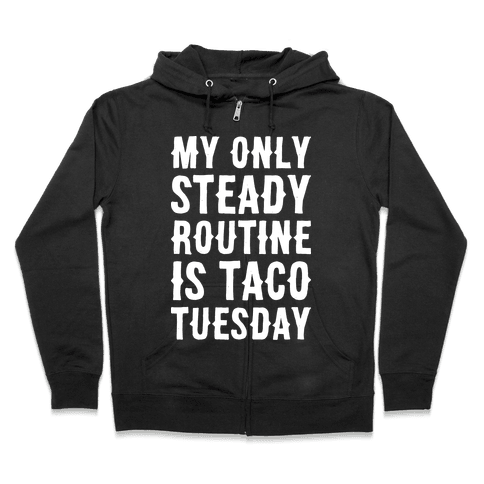 My Only Steady Routine Is Taco Tuesday Zip Hoodie