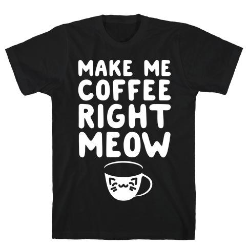 Make Me Coffee Right Meow White Print Mens T-Shirt