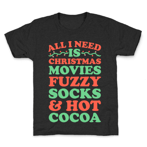 All I Need is Christmas Movies, Fuzzy Socks & Hot Cocoa Kids T-Shirt