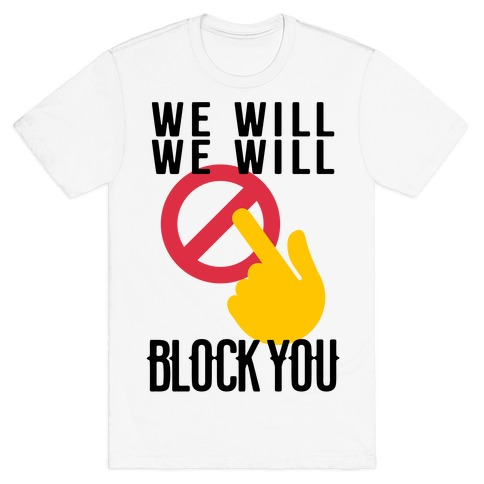 We Will We Will Block You T-Shirt