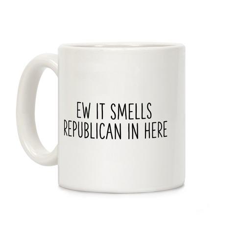Ew It Smells Republican In Here Coffee Mug