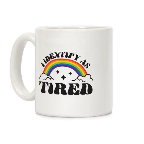 I Identify As Tired Rainbow Coffee Mug
