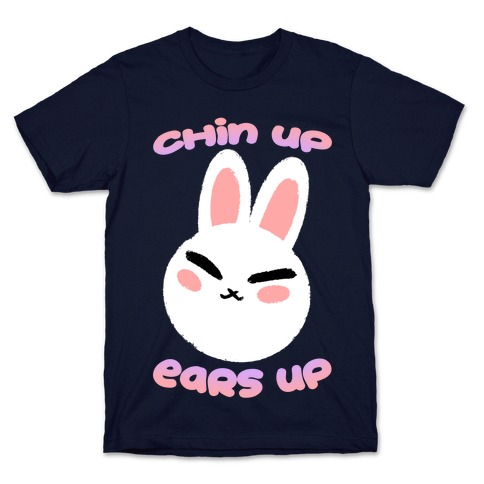 Chin Up Ears Up Mens/Unisex T-Shirt
