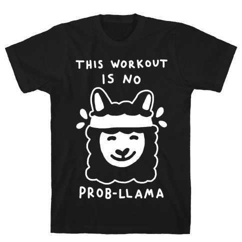 This Workout Is No Prob-Llama Mens T-Shirt