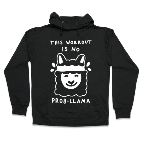 This Workout Is No Prob-Llama Hooded Sweatshirt