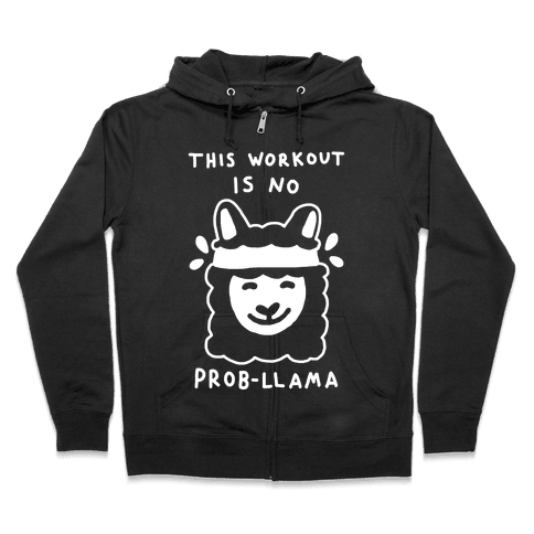 This Workout Is No Prob-Llama Zip Hoodie