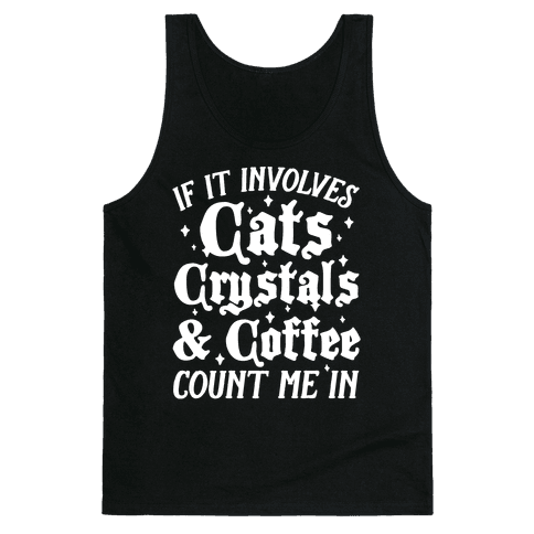 If It Involves Cats, Crystals and Coffee Count Me In Tank Top