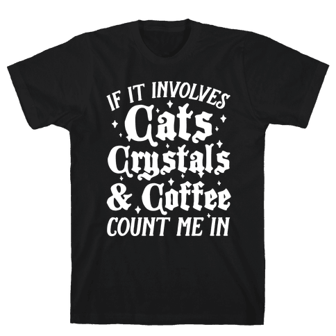 If It Involves Cats, Crystals and Coffee Count Me In Mens T-Shirt