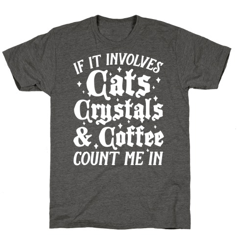 If It Involves Cats, Crystals and Coffee Count Me In T-Shirt