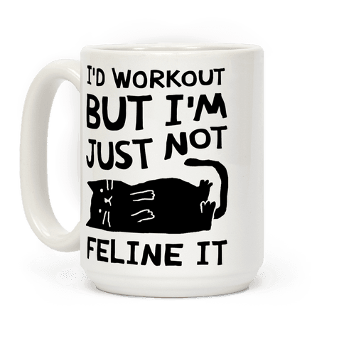 I'd Workout But I'm Just Not Feline It Cat Coffee Mug