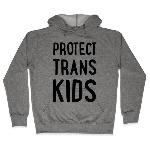 Protect Trans Kids Hooded Sweatshirt