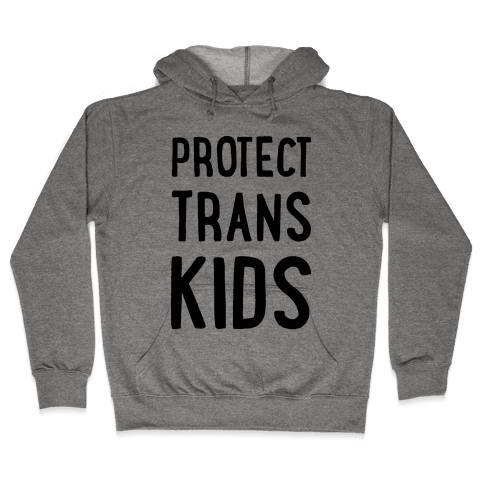 Protect Trans Kids Hooded Sweatshirt