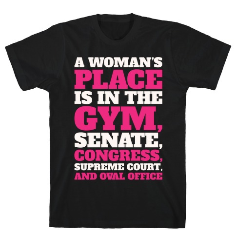 A Woman's Place Is In The Gym Senate Congress Supreme Court and Oval Office White Print T-Shirt