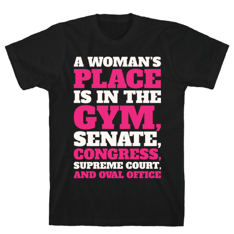 A Woman's Place Is In The Gym Senate Congress Supreme Court and Oval Office White Print Mens T-Shirt