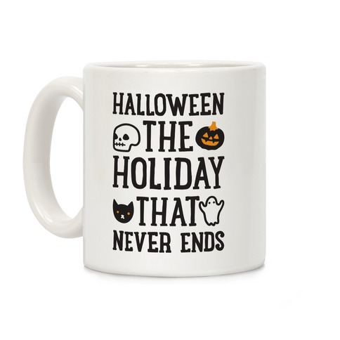 Halloween The Holiday That Never Ends Coffee Mug