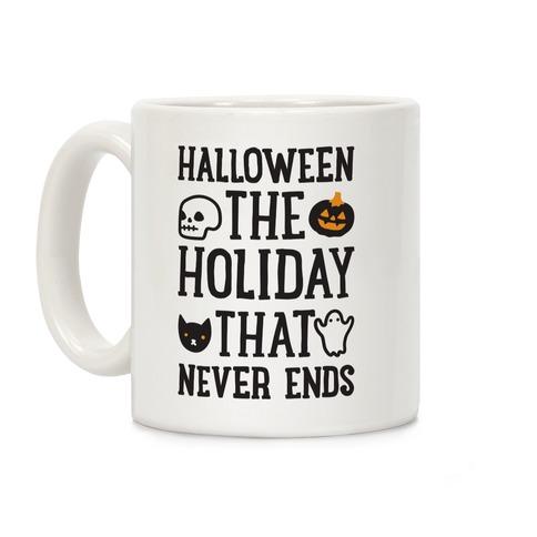 Halloween The Holiday That Never Ends Coffee Mug