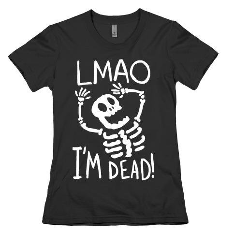 Lmao I'm Dead Womens T-Shirt