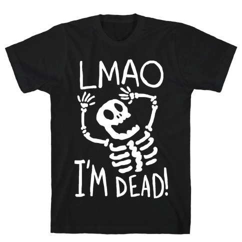 Lmao I'm Dead T-Shirt