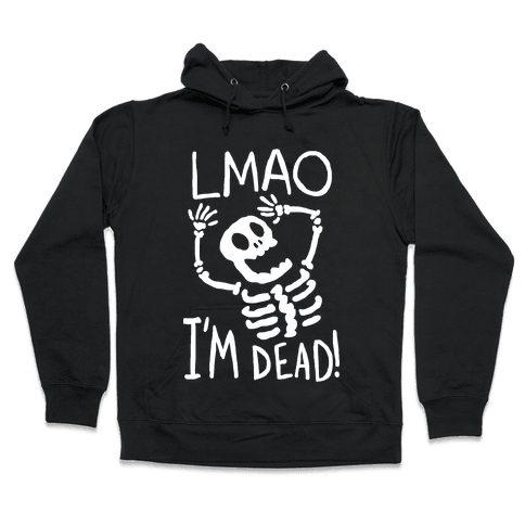 Lmao I'm Dead Hooded Sweatshirt