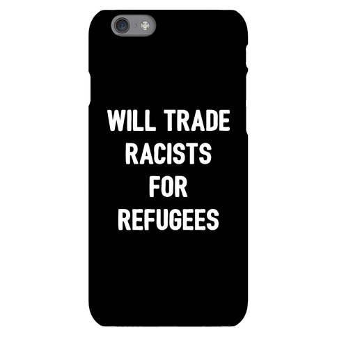 Will Trade Racists For Refugees Phone Case