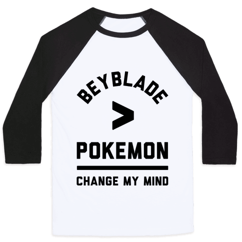 Beyblade is Better Than Pokemon Change My Mind Baseball Tee