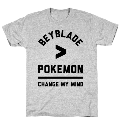 Beyblade is Better Than Pokemon Change My Mind T-Shirt