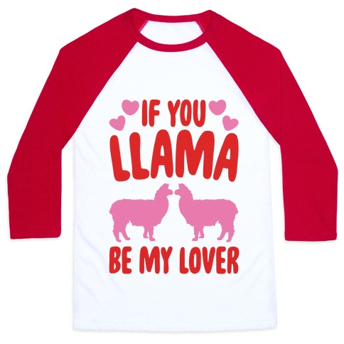 If You Llama Be My Love Baseball Tee