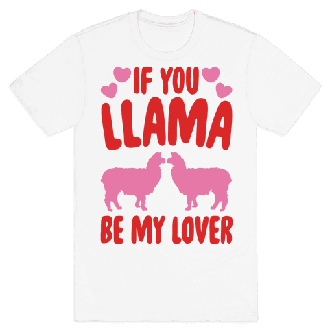 If You Llama Be My Love  Mens T-Shirt