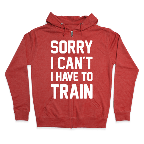 Sorry I Can't I Have To Train (White) Zip Hoodie