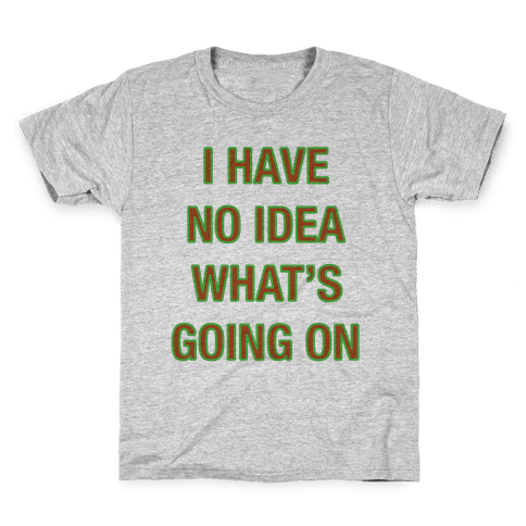 I Have No Idea What's Going On  Kids T-Shirt