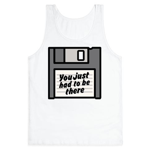 You Just Had To Be There Floppy Disk Parody Tank Top