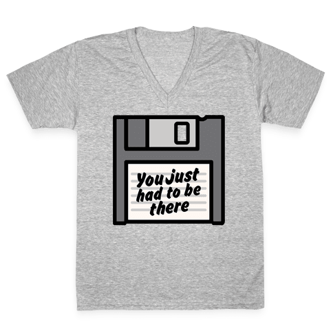 You Just Had To Be There Floppy Disk Parody V-Neck Tee Shirt
