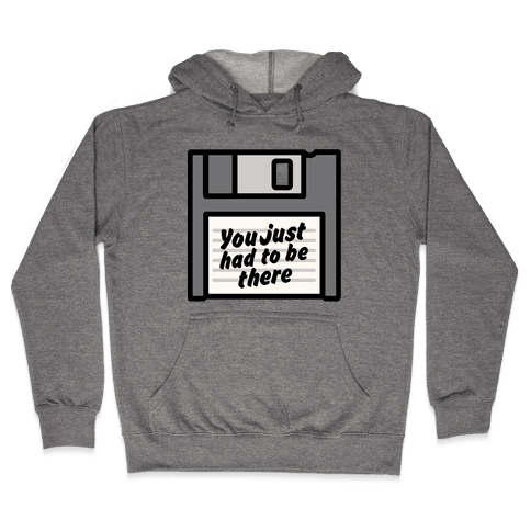 You Just Had To Be There Floppy Disk Parody Hooded Sweatshirt
