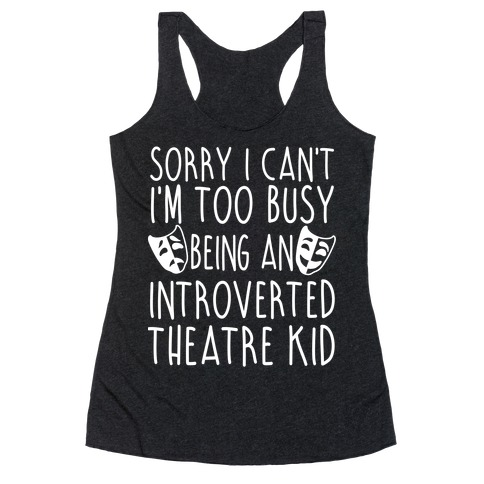 Too Busy Being An Introverted Theatre Kid Racerback Tank Top