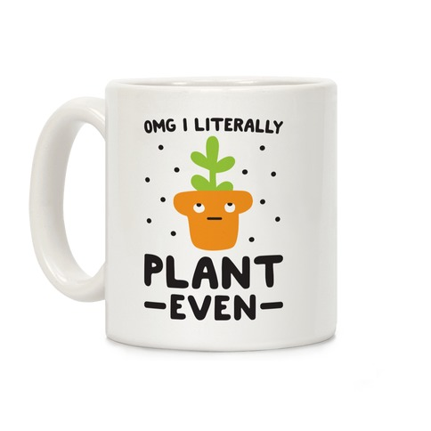 Omg I Literally Plant Even Coffee Mug