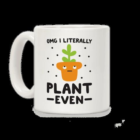 Omg I Literally Plant Even Coffee Mug