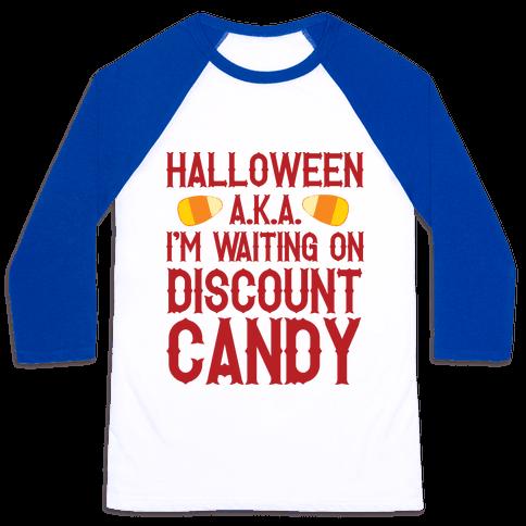 Halloween AKA I'm Waiting On Discount Candy Baseball Tee