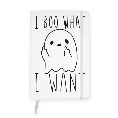 I Boo What I Want Notebook