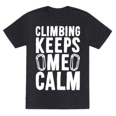 Climbing Keeps Me Calm T-Shirt