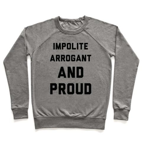 Impolite Arrogant and Proud Pullover