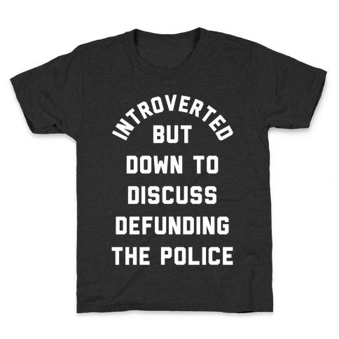 Introverted But Down to Discuss Defunding the Police Kids T-Shirt