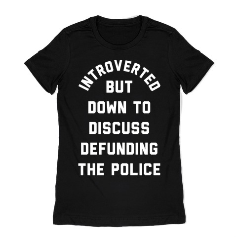 Introverted But Down to Discuss Defunding the Police Womens T-Shirt