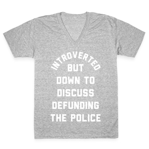 Introverted But Down to Discuss Defunding the Police V-Neck Tee Shirt