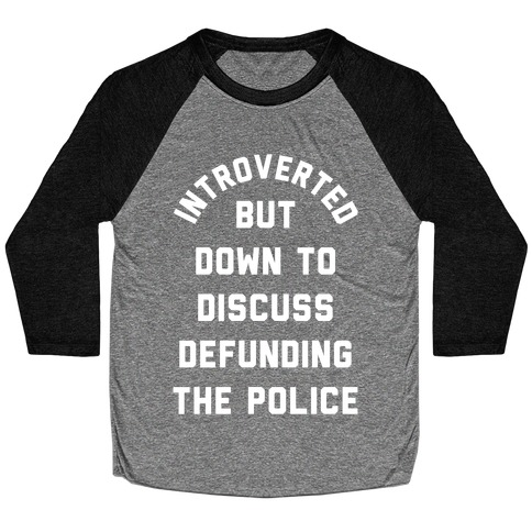 Introverted But Down to Discuss Defunding the Police Baseball Tee