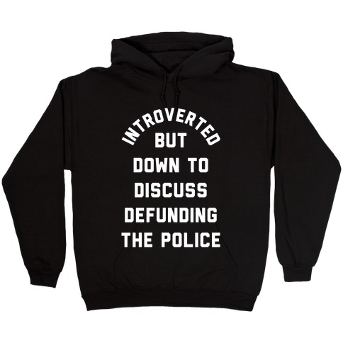 Introverted But Down to Discuss Defunding the Police Hooded Sweatshirt